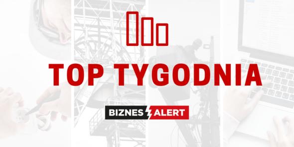 TOP TYGODNIA BiznesAlert.pl