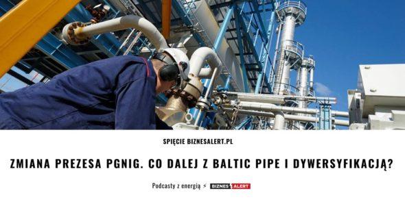 Spięcie BA24 zmiana prezesa pgnig baltic pipe dywersyfikacja