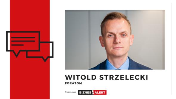Rozmowa BiznesAlert.pl. Witold Strzelecki