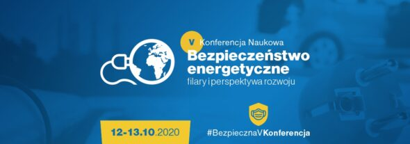 """V Konferencja Naukowa  """"Bezpieczeństwo energetyczne filary i perspektywa rozwoju"""""""