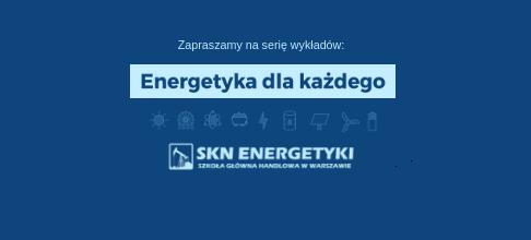 """Cykl spotkań """"Energetyka dla Każdego 2018 – poznaj jasną stronę energii"""""""
