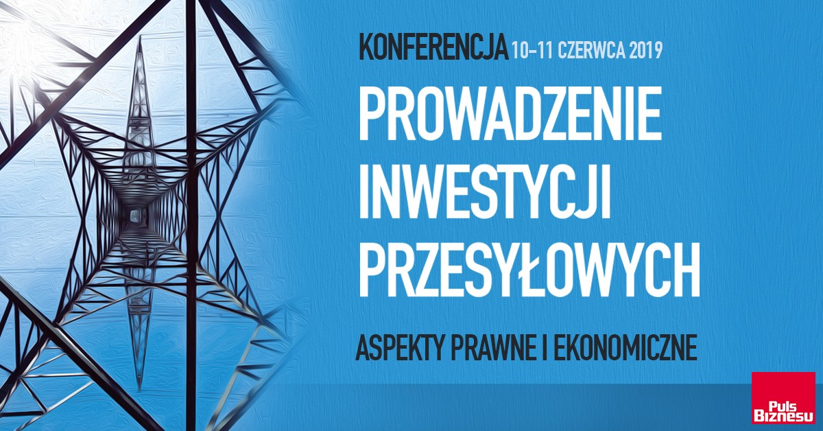 """Konferencja """"Prowadzenie inwestycji przesyłowych"""""""